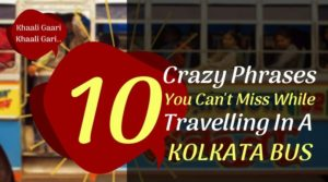 10 Crazy Phrases You Cannot Miss While Travelling In A Kolkata Bus!