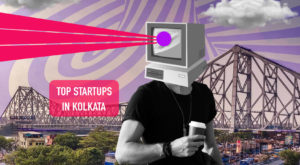 These 10 Kolkata Startups Are Making a Dent in The Universe!