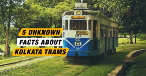 5 Unknown Facts About The Trams Of Kolkata